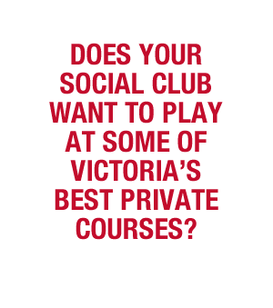 Does your social club want to play at some of Victoria's best private golf courses?